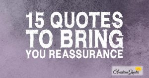 15 Quotes to Bring You Reassurance