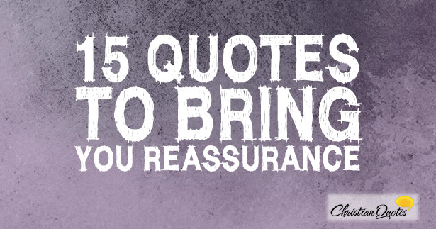 15 Quotes to Bring You Reassurance | ChristianQuotes.info