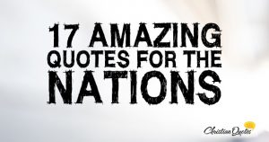 17 Amazing Quotes for the Nations