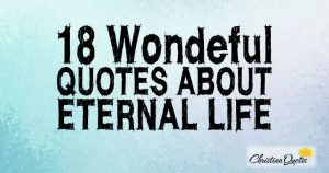 18 Wonderful Quotes about Eternal Life