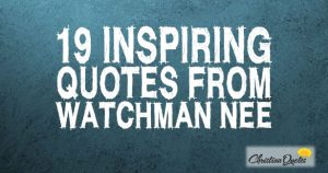 19 Inspiring Quotes from Watchman Nee