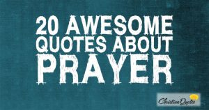 20 Awesome Quotes about Prayer