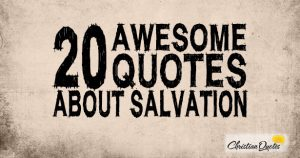 20 Awesome Quotes about Salvation