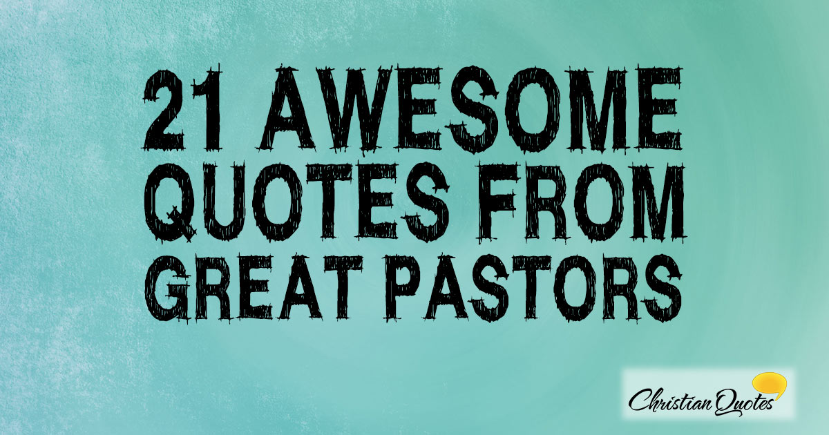 21 Awesome Quotes From Great Pastors Christianquotesfo