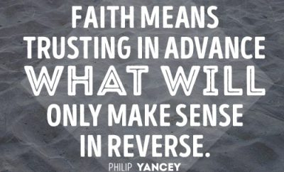 Faith means trusting in advance what will only make sense in reverse