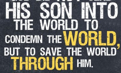 God did not send his Son into the world to condemn the world, but to save the world through him