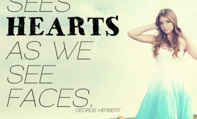 God sees hearts as we see faces