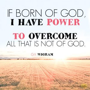 If born of God, I have power to overcome all that is not of God