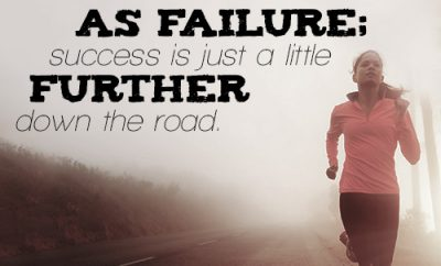 Success is on the same road as failure; success is just a little further down the road