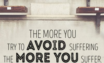 The more you try to avoid suffering the more you suffer