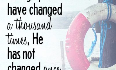 Though you have changed a thousand times, He has not changed once