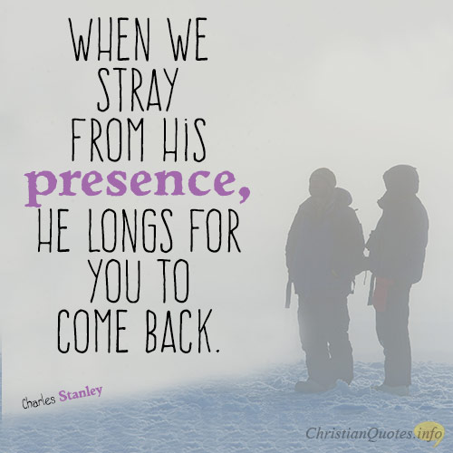 When We Stray From His Presence, He Longs For You To Come Back