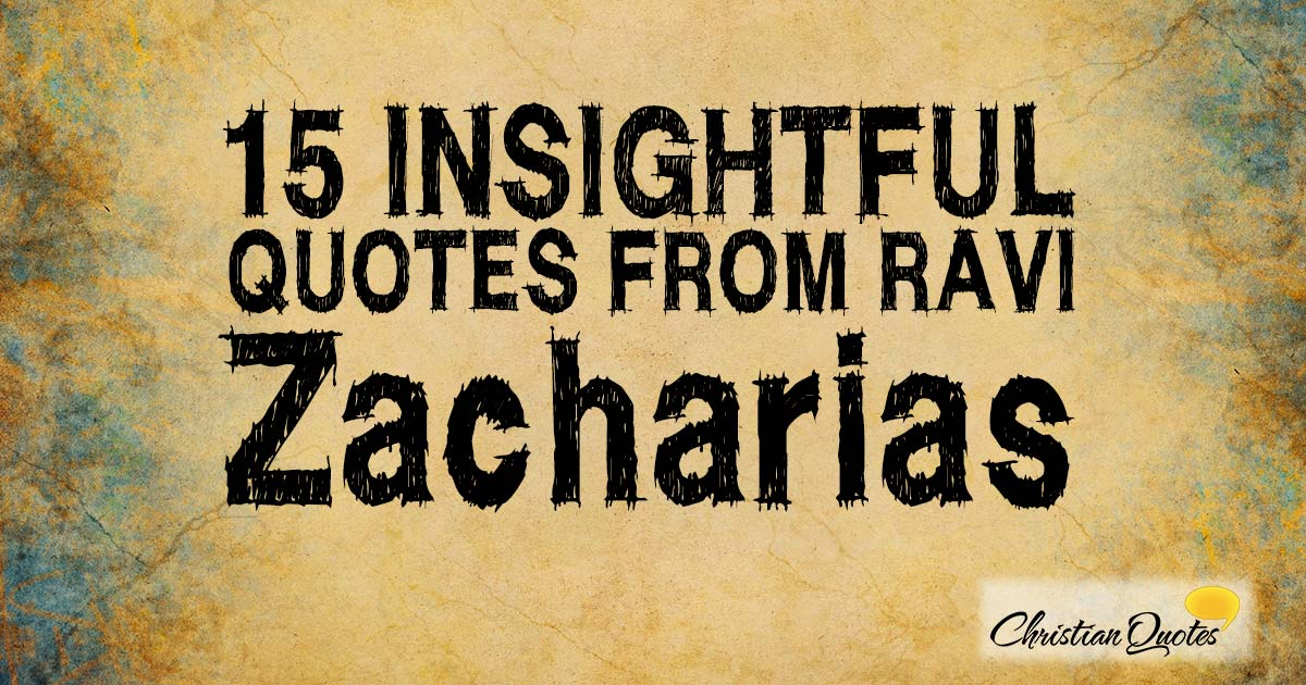Insightful Quotes Impressive 48 Insightful Quotes From Ravi Zacharias ChristianQuotes