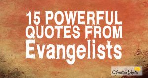15 Powerful Quotes from Evangelists