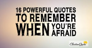 16 Powerful Quotes to Remember When You're Afraid