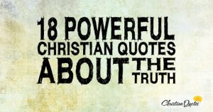 18 Powerful Christian Quotes about the Truth