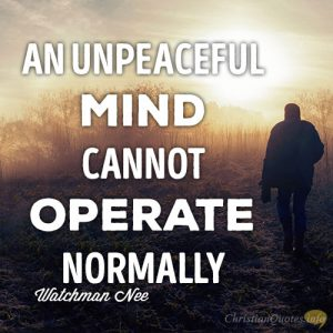 An unpeaceful mind cannot operate normally