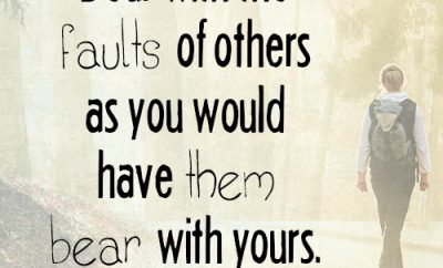 Bear with the faults of others as you would have them bear with yours