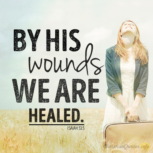Image of: Believe By His Wounds We Are Healed Christian Quotes 18 Encouraging Bible Quotes About Gods Healing Christianquotesinfo