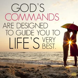 God's commands are designed to guide you to life's very best.