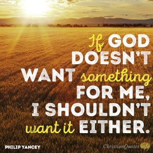 If God doesn't want something for me, I shouldn't want it either