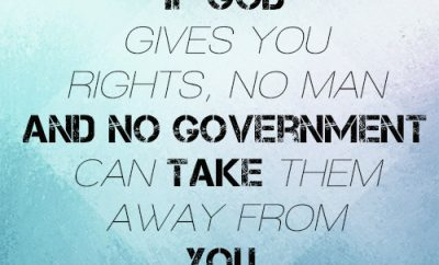 If God gives you rights, no man and no government can take them away from you