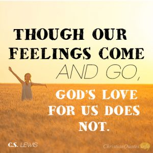 Though our feelings come and go, God's love for us does not