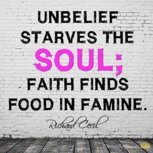 Unbelief starves the soul; faith finds food in famine
