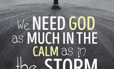 We need God as much in the calm as in the storm.