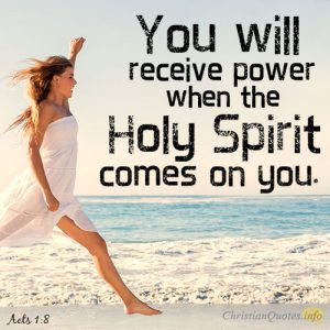 You will receive power when the Holy Spirit comes on you