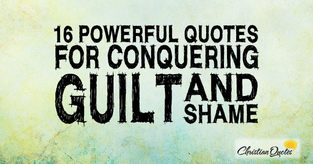 15 Powerful Quotes For Conquering Guilt And Shame