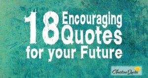 18 Encouraging Quotes for your Future