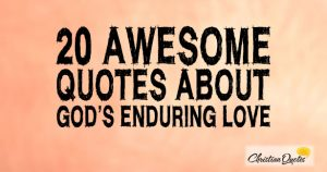 20 Awesome Quotes about God's Enduring Love