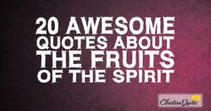 20 Awesome Quotes about the Fruits of the Spirit
