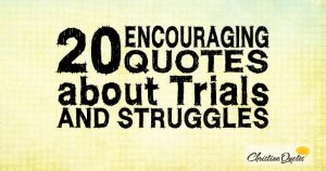 20 Encouraging Quotes about Trials and Struggles