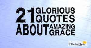 21 Glorious Quotes about Amazing Grace