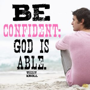 Be confident; God is able