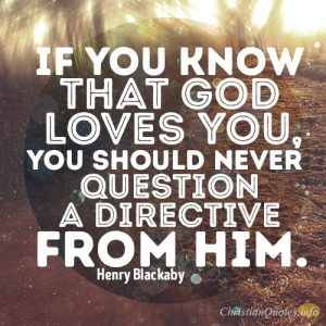 If you know that God loves you, you should never question a directive from Him