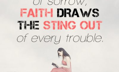 In the midst of sorrow, faith draws the sting out of every trouble.
