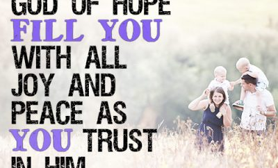 May the God of hope fill you with all joy and peace as you trust in him