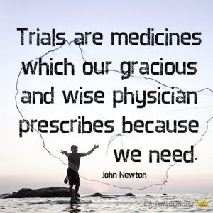 Trials are medicines which our gracious and wise physician prescribes because we need