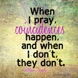 When I pray, coincidences happen, and when I don't, they don't