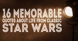 16 Memorable Quotes about Life from Classic Star Wars