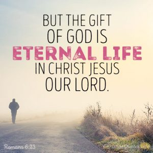 But the gift of God is eternal life in Christ Jesus our Lord