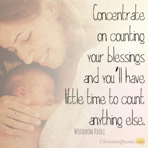 Concentrate on counting your blessings and you'll have little time to count anything else.