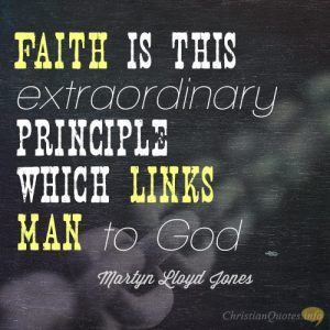 Faith is this extraordinary principle which links man to God