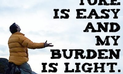 For my yoke is easy and my burden is light