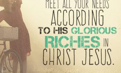 God will meet all your needs according to his glorious riches in Christ Jesus