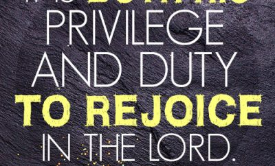 It is both his privilege and duty to rejoice in the Lord