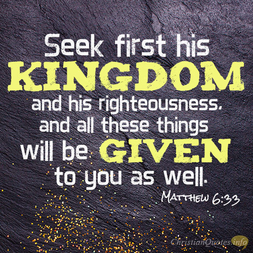 Seek First His Kingdom And His Righteousness, And All These Things Will Be  Given To